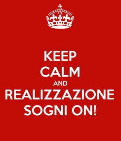 Poster: KEEP CALM AND REALIZZAZIONE SOGNI ON!