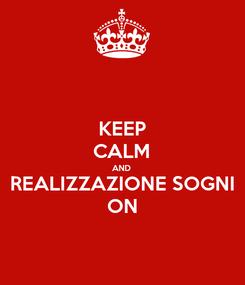 Poster: KEEP CALM AND REALIZZAZIONE SOGNI ON
