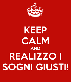 Poster: KEEP CALM AND REALIZZO I SOGNI GIUSTI!