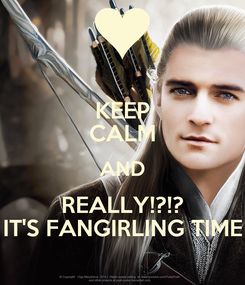 Poster: KEEP CALM AND REALLY!?!? IT'S FANGIRLING TIME