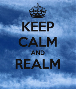 Poster: KEEP CALM AND REALM