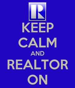 Poster: KEEP CALM AND REALTOR ON