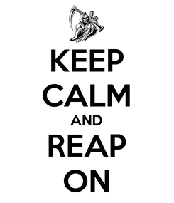 Poster: KEEP CALM AND REAP ON