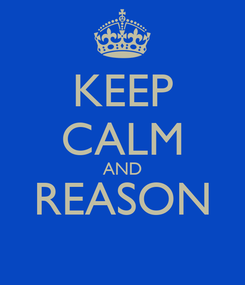 Poster: KEEP CALM AND REASON