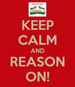 Poster: KEEP CALM AND REASON ON!