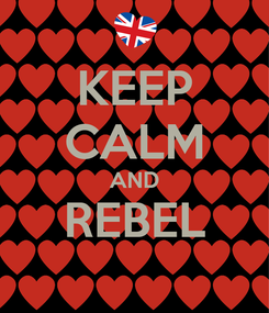 Poster: KEEP CALM AND REBEL