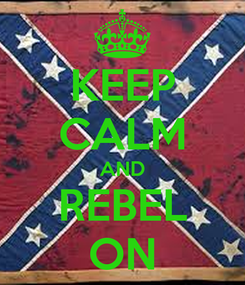 Poster: KEEP CALM AND REBEL ON