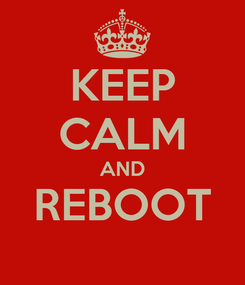 Poster: KEEP CALM AND REBOOT