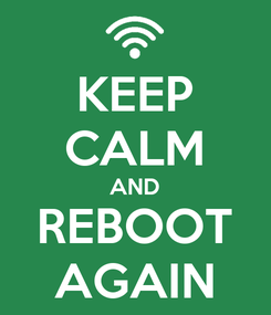 Poster: KEEP CALM AND REBOOT AGAIN