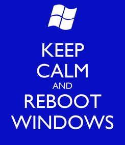 Poster: KEEP CALM AND REBOOT WINDOWS