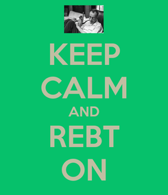 Poster: KEEP CALM AND REBT ON