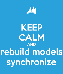 Poster: KEEP CALM AND rebuild models  synchronize