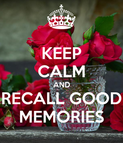 Poster: KEEP CALM AND RECALL GOOD MEMORIES