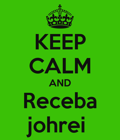 Poster: KEEP CALM AND Receba johrei