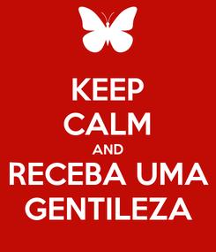 Poster: KEEP CALM AND RECEBA UMA GENTILEZA