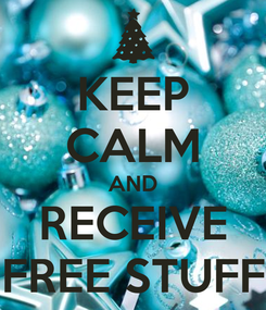 Poster: KEEP CALM AND RECEIVE FREE STUFF