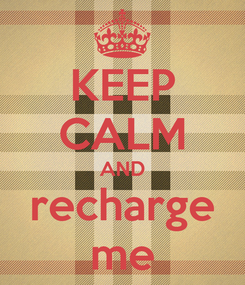 Poster: KEEP CALM AND recharge me