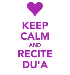 Poster: KEEP CALM AND RECITE DU'A
