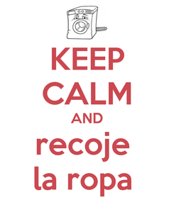 Poster: KEEP CALM AND recoje  la ropa