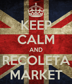 Poster: KEEP CALM AND RECOLETA MARKET