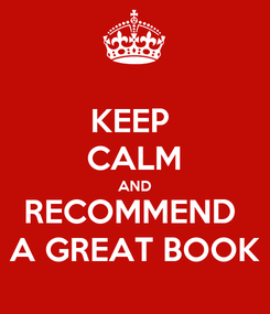 Poster: KEEP  CALM AND RECOMMEND  A GREAT BOOK