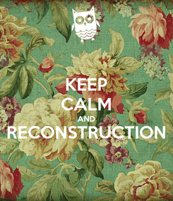 Poster: KEEP CALM AND RECONSTRUCTION