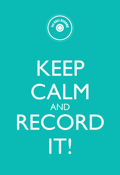 Poster: KEEP CALM AND RECORD IT!
