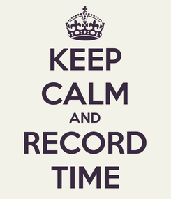 Poster: KEEP CALM AND RECORD TIME