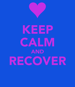 Poster: KEEP CALM AND RECOVER