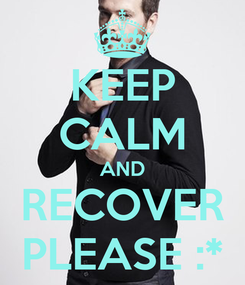 Poster: KEEP CALM AND RECOVER PLEASE :*