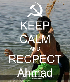 Poster: KEEP CALM AND RECPECT Ahmad