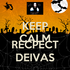 Poster: KEEP CALM AND RECPECT DEIVAS
