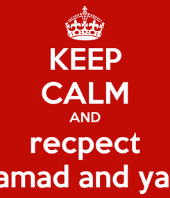 Poster: KEEP CALM AND recpect mohamad and yaseen