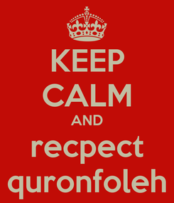 Poster: KEEP CALM AND recpect quronfoleh