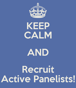 Poster: KEEP CALM AND Recruit Active Panelists!