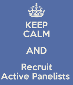 Poster: KEEP CALM AND Recruit Active Panelists