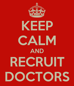 Poster: KEEP CALM AND RECRUIT DOCTORS