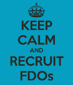 Poster: KEEP CALM AND RECRUIT FDOs
