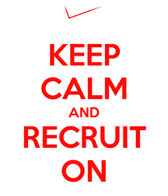 Poster: KEEP CALM AND RECRUIT ON
