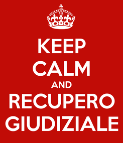 Poster: KEEP CALM AND RECUPERO GIUDIZIALE
