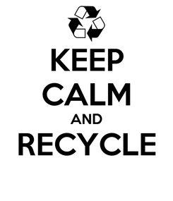 Poster: KEEP CALM AND RECYCLE