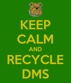 Poster: KEEP CALM AND RECYCLE DMS