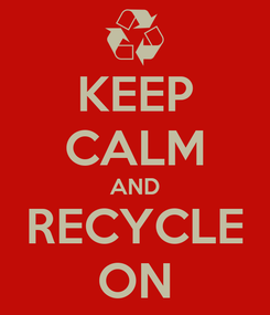 Poster: KEEP CALM AND RECYCLE ON