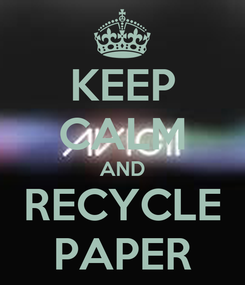 Poster: KEEP CALM AND RECYCLE PAPER
