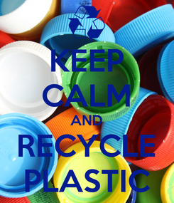 Poster: KEEP CALM AND RECYCLE PLASTIC