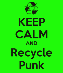 Poster: KEEP CALM AND Recycle Punk
