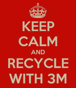 Poster: KEEP CALM AND RECYCLE WITH 3M