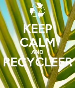 Poster: KEEP CALM AND RECYCLEER