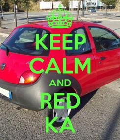 Poster: KEEP CALM AND RED KA
