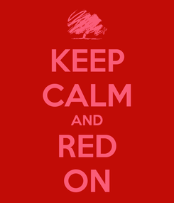 Poster: KEEP CALM AND RED ON